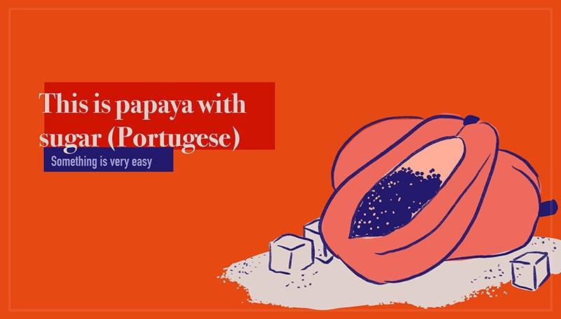 This is papaya with sugar - Isso é mamão com açúcar (Portuguese)