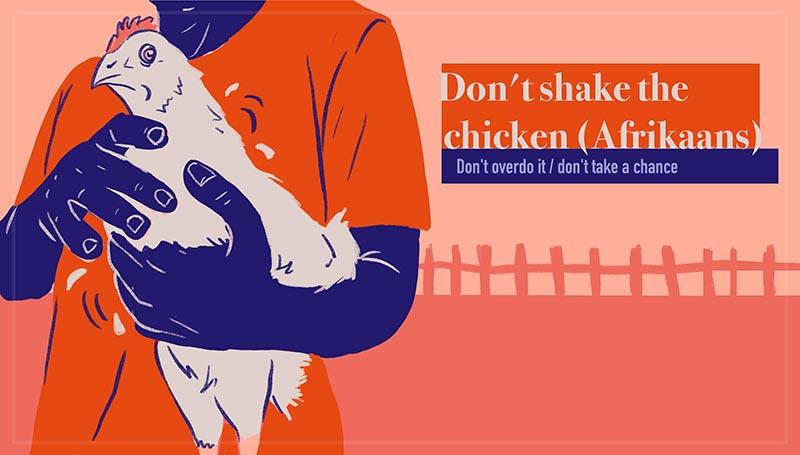 Don't shake the chicken - Moenie die hoender ruk nie (Afrikaans)